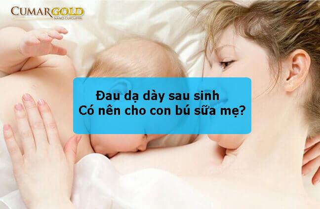 Đau dạ dày sau sinh có nên cho bé bú sữa mẹ không?